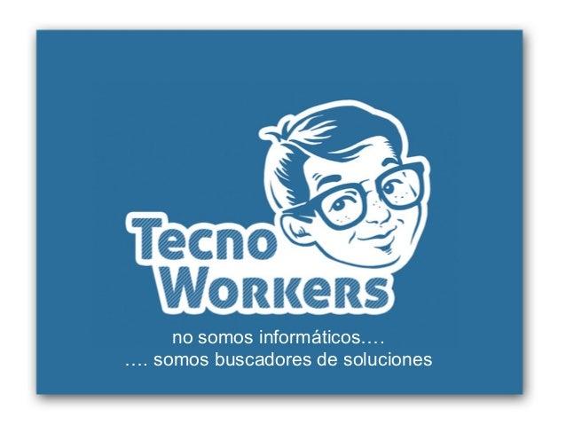 no somos informáticos…. …. somos buscadores de soluciones