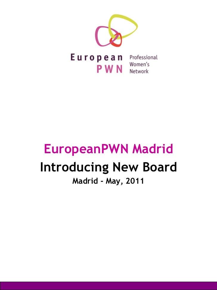 <ul><li>EuropeanPWN Madrid </li></ul><ul><li>Introducing New Board </li></ul><ul><li>Madrid - May, 2011 </li></ul>