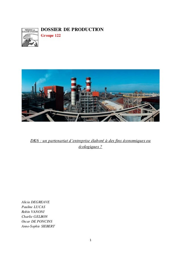 DOSSIER DE PRODUCTION  Groupe 122  DK6 : un partenariat d'entreprise élaboré à des fins économiques ou  écologiques ?  1  ...