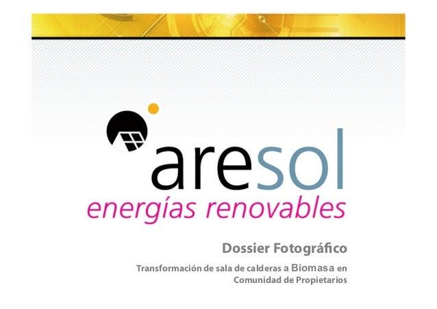 Subtítulo si es necesario  Dossier Fotográ!co  Transformación de sala de calderas a Biomasa en  Comunidad de Propietarios ...