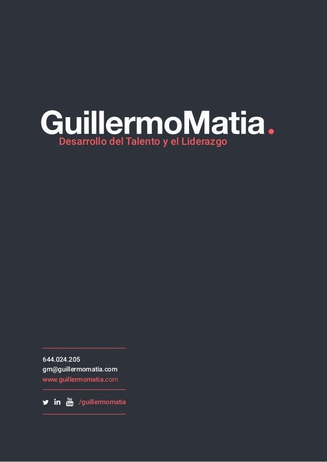 Desarrollo del Talento y el Liderazgo 644.024.205 gm@guillermomatia.com www.guillermomatia.com /guillermomatia