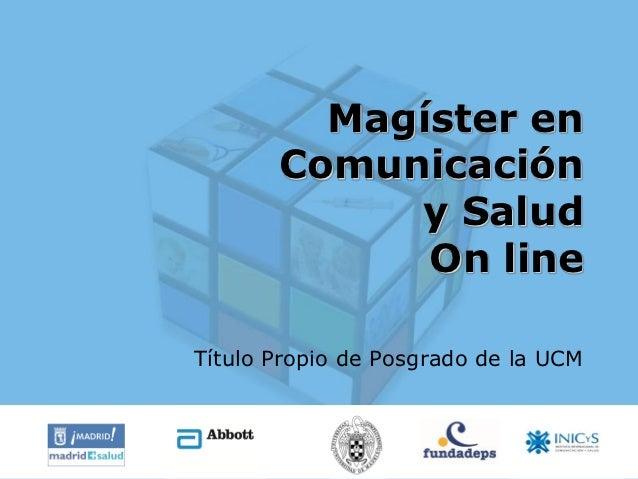 Magíster en       Comunicación            y Salud             On lineTítulo Propio de Posgrado de la UCM