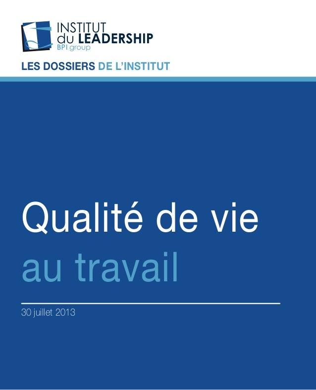 Institut du Leadership - BPI group - QUALITÉ DE VIE AU TRAVAIL - 1 LES DOSSIERS DE L'INSTITUT Qualité de vie au travail 30...