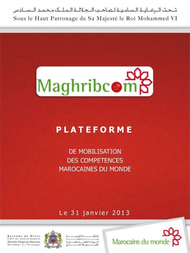 PLATEFORME  DE MOBILISATION  DES COMPETENCESMAROCAINES DU MONDELe 31 janvier 2013