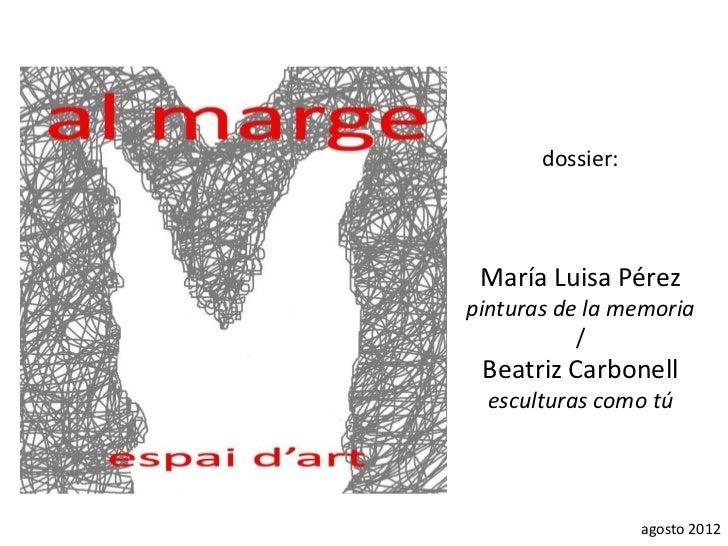 dossier: María Luisa Pérezpinturas de la memoria           / Beatriz Carbonell  esculturas como tú                  agosto...