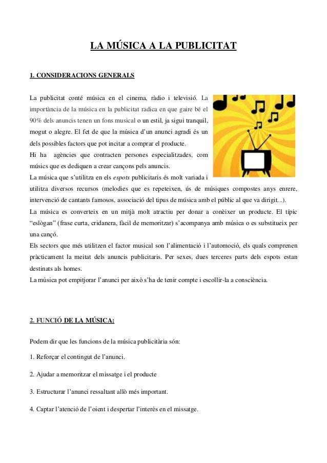 LA MÚSICA A LA PUBLICITAT 1. CONSIDERACIONS GENERALS La publicitat conté música en el cinema, ràdio i televisió. La import...