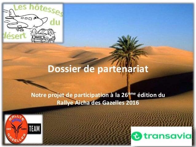 Dossier de partenariat Notre projet de participation à la 26ème édition du Rallye Aicha des Gazelles 2016