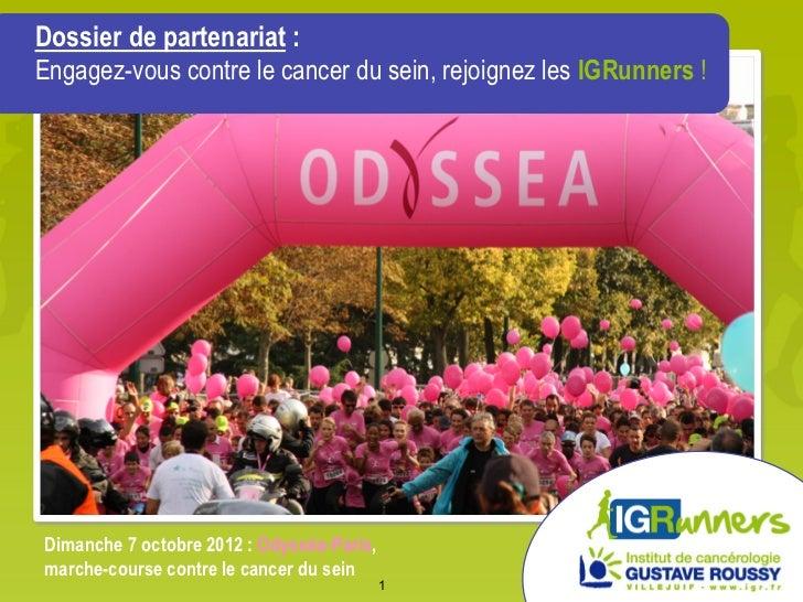 Dossier de partenariat :Engagez-vous contre le cancer du sein, rejoignez les IGRunners !Dimanche 7 octobre 2012 : Odysséa-...
