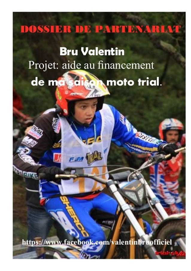 / DOSSIER DE PARTENARIAT Projet: aide au financement Bru Valentin de ma saison moto trial. https://www.facebook.com/valenti...