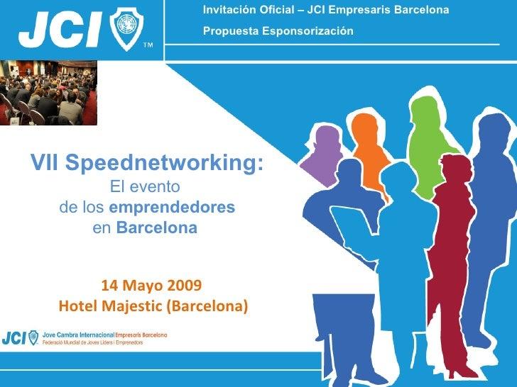 14 Mayo 2009  Hotel Majestic (Barcelona) Invitación Oficial – JCI Empresaris Barcelona Propuesta Esponsorización VII Speed...