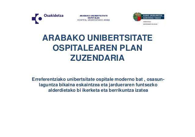ARABAKO UNIBERTSITATE  OSPITALEA  HOSPITAL UNIVERSITARIO ARABA  ARABAKO UNIBERTSITATE  OSPITALEAREN PLAN  ZUZENDARIA  Erre...