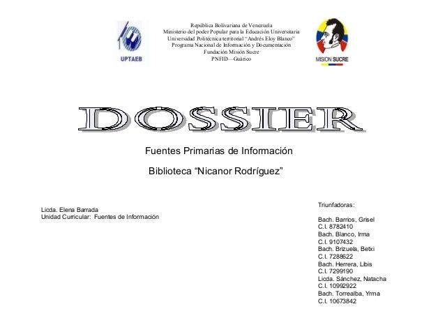 """Fuentes Primarias de InformaciónBiblioteca """"Nicanor Rodríguez""""Triunfadoras:Bach. Barrios, GriselC.I. 8782410Bach. Blanco, ..."""