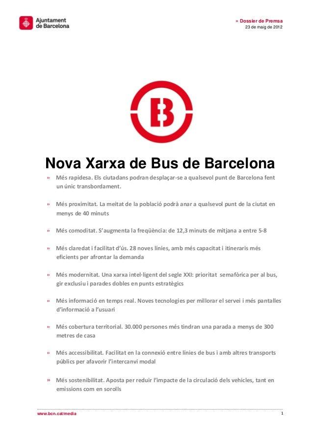 1» Dossier de Premsa23 de maig de 2012www.bcn.cat/mediaNova Xarxa de Bus de Barcelona» Més rapidesa. Els ciutadans podran ...
