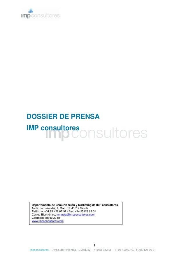 impconsultores, Avda. de Finlandia, 1, Mod. 32 - 41012 Sevilla - T. 95 429 67 97 F. 95 429 69 31 1 DOSSIER DE PRENSA IMP c...