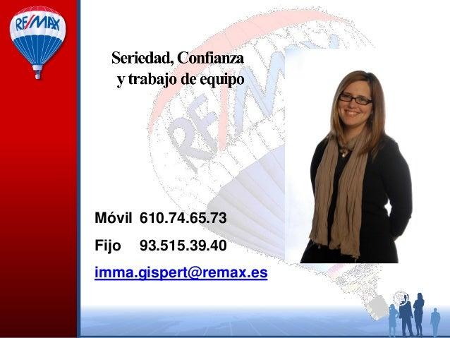 Móvil 610.74.65.73 Fijo  93.515.39.40  imma.gispert@remax.es