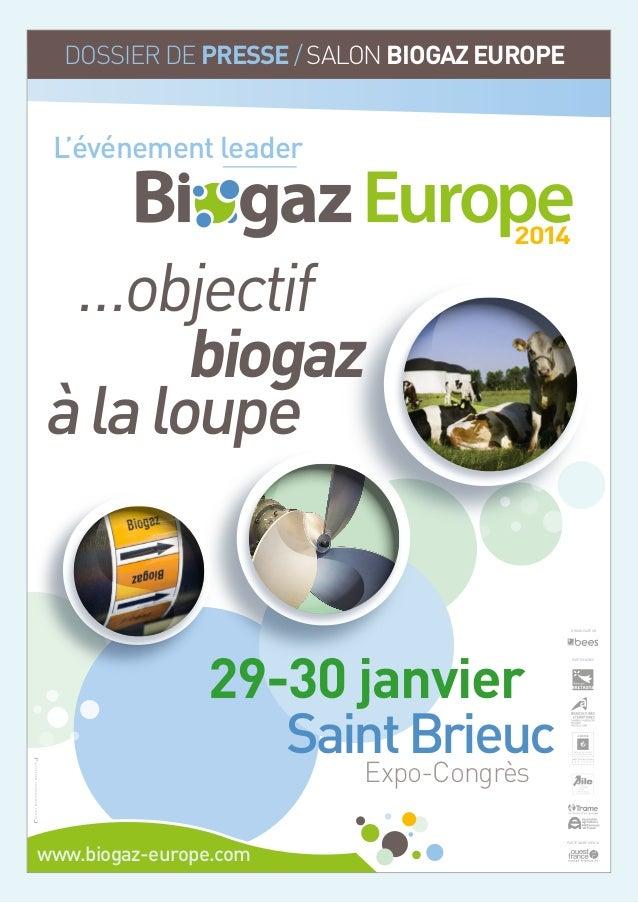 DOSSIER DE PRESSE / SALON BIOGAZ EUROPE  L'événement leader  …objectif biogaz à la loupe  2014  ORGANISATEUR  29-30 janvie...