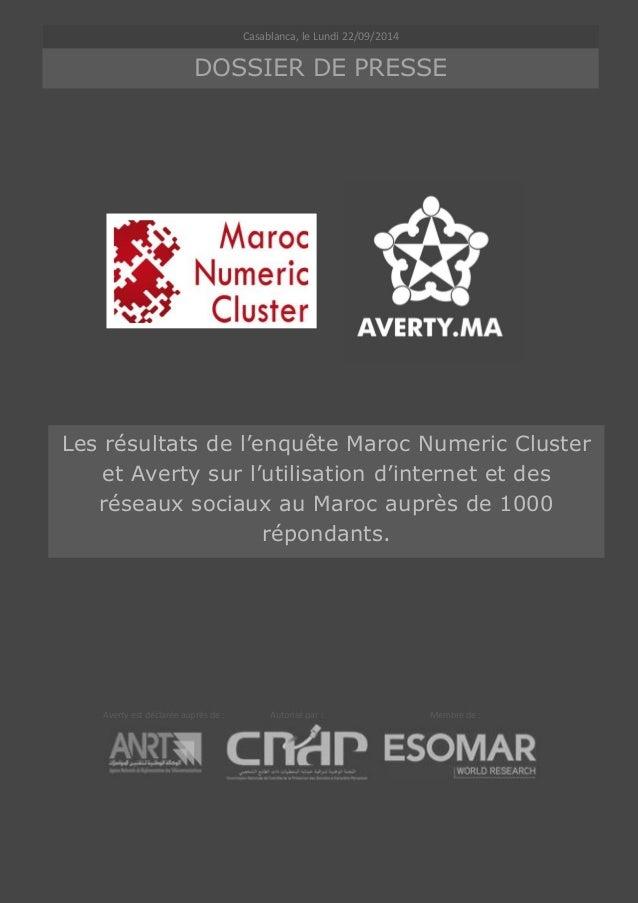 1  DOSSIER DE PRESSE  Les résultats de l'enquête Maroc Numeric Cluster et Averty sur l'utilisation d'internet et des résea...
