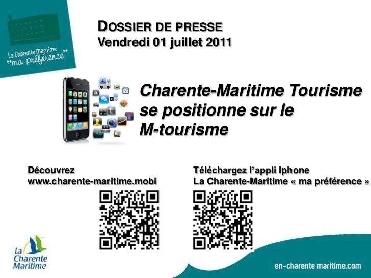 Dossier de presse<br />Vendredi 01 juillet 2011<br />Charente-Maritime Tourisme se positionne sur le <br />M-tourisme<br /...