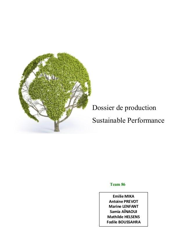 Dossier de production  Sustainable Performance  by  Team 86  Emilie  MIKA  Antoine  PREVOT  Marine  LENFANT  Samia  AÏNAOU...