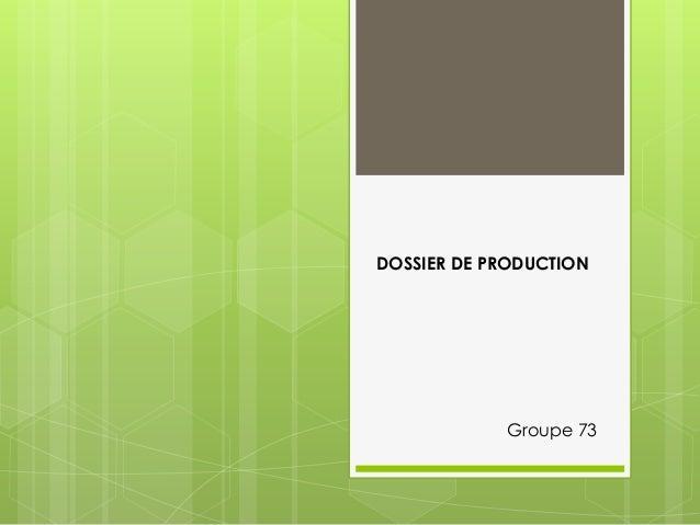 DOSSIER DE PRODUCTION  Groupe 73