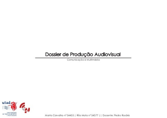 Dossier de Produção AudiovisualComunicação e MultimédiaMarta Carvalho nº 54455 | Rita Mota nº 54377 || Docente: Pedro Rosá...