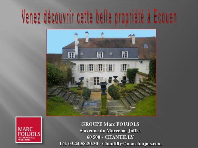 GROUPE Marc FOUJOLS           5 avenue du Marechal Joffre              60 500 - CHANTILLYTél. 03.44.58.20.30 - Chantilly@m...