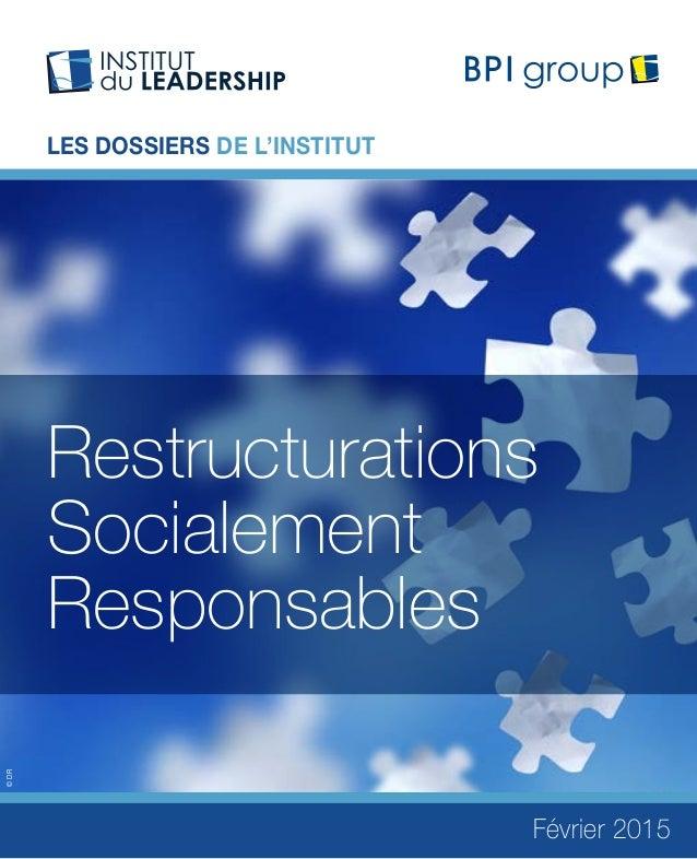 BPI group – Institut du Leadership – RESTRUCTURATIONS SOCIALEMENT RESPONSABLES - 1 LES DOSSIERS DE L'INSTITUT Restructurat...