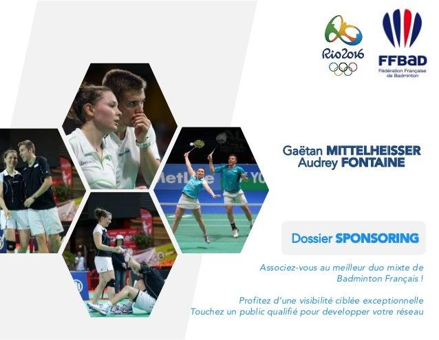 Audrey FONTAINE Gaëtan MITTELHEISSER Dossier SPONSORING Associez-vous au meilleur duo mixte de  Badminton Français !   Pro...