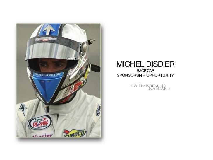 MICHEL DISDIER        RACE CAR SPONSORSHIP OPPORTUNITY       « A Frenchman in               NASCAR »