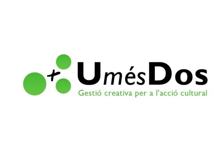 Més [+]          UmésDos és una plataforma de gestió creativa per a l'acció cultural.          Un equip dinàmic de gestors...