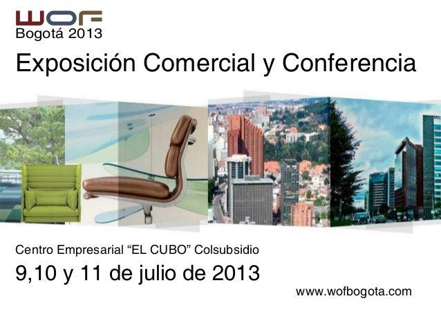 """Bogotá 2013Exposición Comercial y ConferenciaCentro Empresarial """"EL CUBO"""" Colsubsidio9,10 y 11 de julio de 2013           ..."""