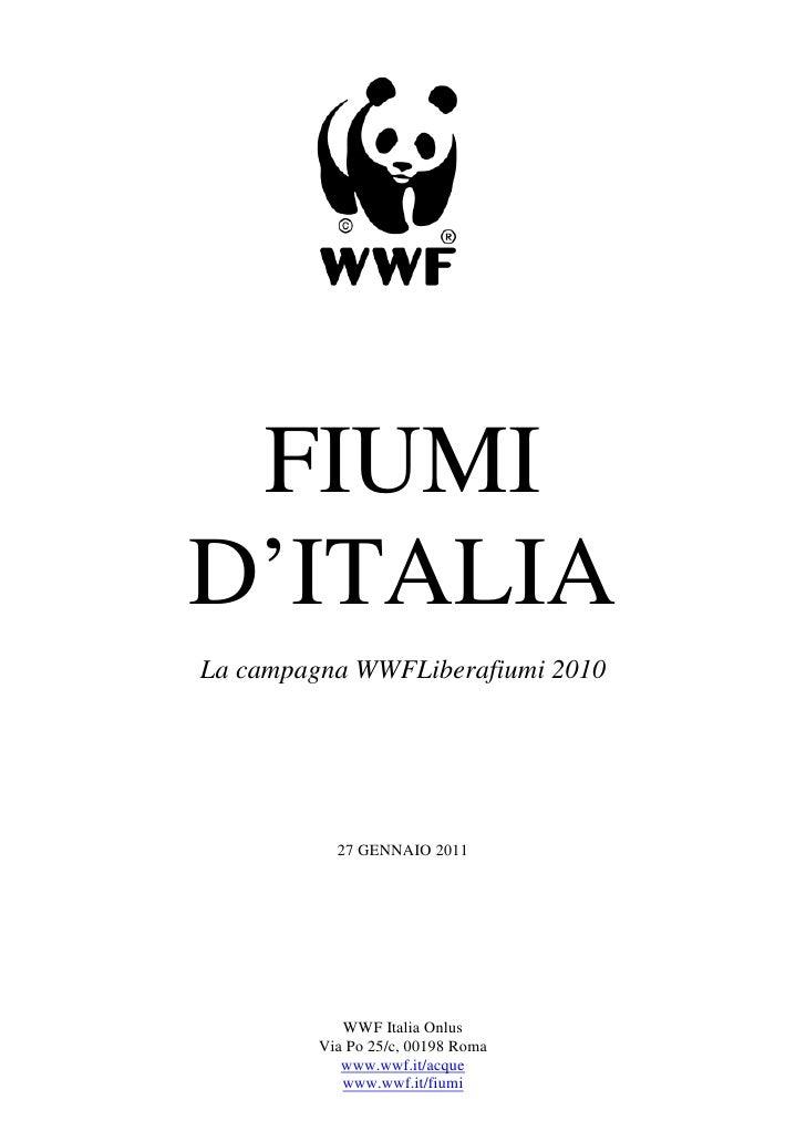 FIUMID'ITALIALa campagna WWFLiberafiumi 2010           27 GENNAIO 2011            WWF Italia Onlus         Via Po 25/c, 00...