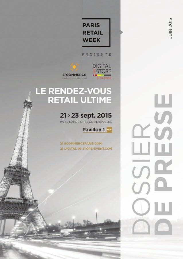 LE RENDEZ-VOUS RETAIL ULTIME 21 23 sept. 2015 Pavillon 1 PARIS EXPO PORTE DE VERSAILLES NEW P R É S E N T E DOSSIER DEPRES...
