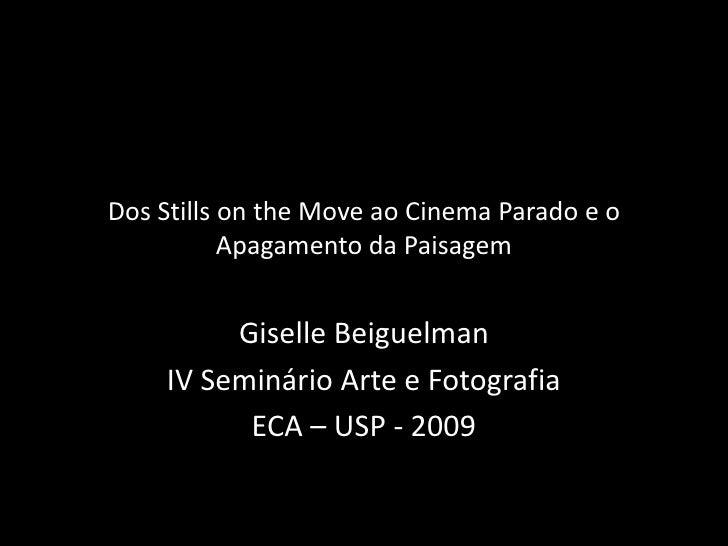 Dos Stills onthe Move ao Cinema Parado e o Apagamento da Paisagem<br />GiselleBeiguelman<br />IV Seminário Arte e Fotograf...