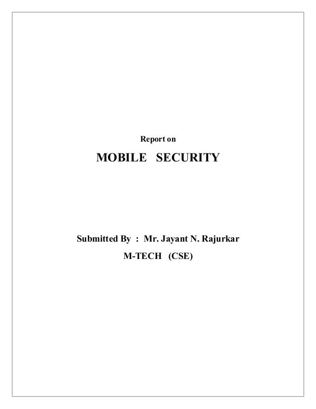 Report on  MOBILE SECURITY  Submitted By : Mr. Jayant N. Rajurkar M-TECH (CSE)