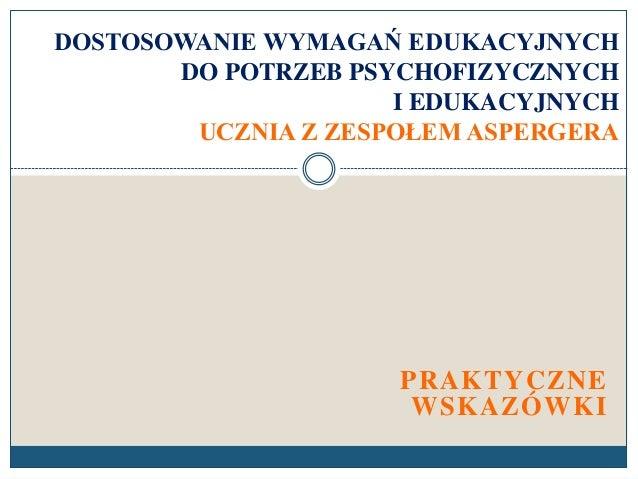DOSTOSOWANIE WYMAGAŃ EDUKACYJNYCH       DO POTRZEB PSYCHOFIZYCZNYCH                     I EDUKACYJNYCH        UCZNIA Z ZES...