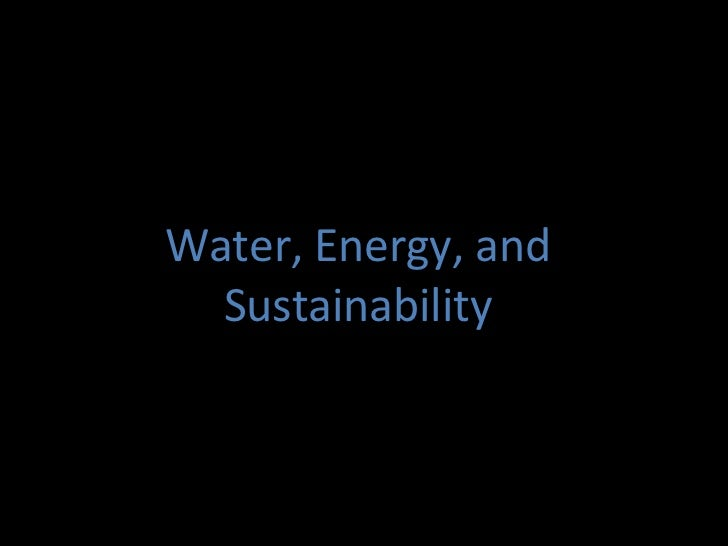 Water, Energy, and  Sustainability
