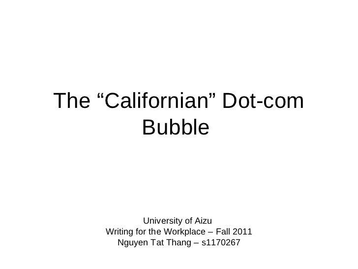 "The ""Californian"" Dot-com         Bubble               University of Aizu     Writing for the Workplace – Fall 2011       ..."