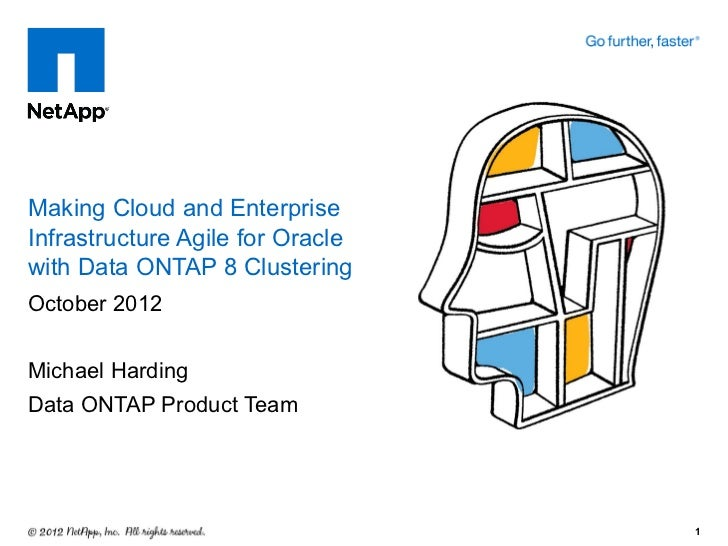 Making Cloud and EnterpriseInfrastructure Agile for Oraclewith Data ONTAP 8 ClusteringOctober 2012Michael HardingData ONTA...