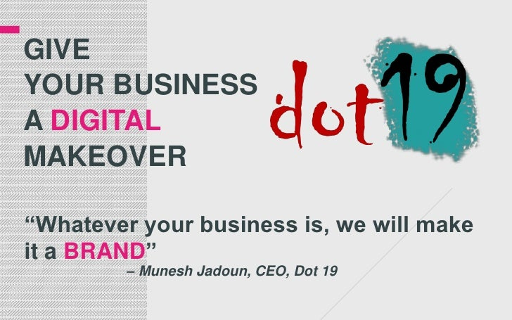"give your Business a digitalmakeover<br />""Whatever your business is, we will make it a BRAND"" <br />		– MuneshJadoun, CEO..."