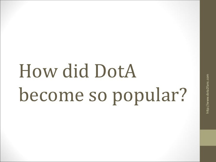 How did DotA                     http://www.dota2fans.combecome so popular?