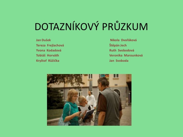 DOTAZNÍKOVÝ PRŮZKUM<br />Jan Dušek Nikola  Dvořáková<br />Tereza  FrejlachováŠtěpán Jech<br />YvonaKodadováRuth  Sv...