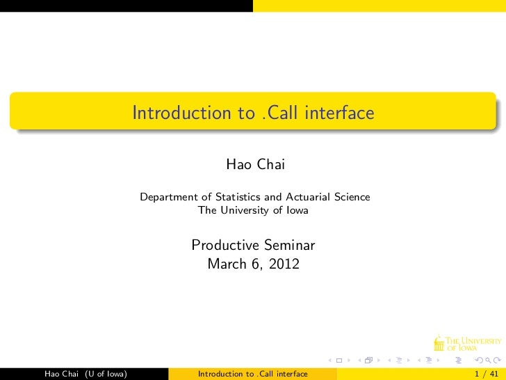Introduction to .Call interface                                         Hao Chai                       Department of Stati...
