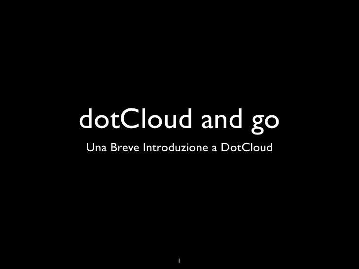 dotCloud and goUna Breve Introduzione a DotCloud                1