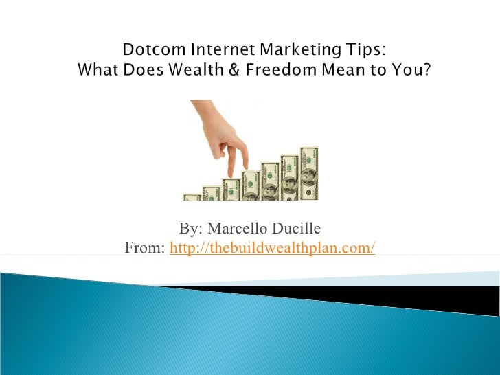 Dotcom internet marketing tips what does wealth & freedom mean to you