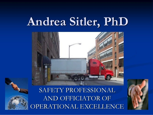 Andrea Sitler, PhD  SAFETY PROFESSIONAL   AND OFFICIATOR OFOPERATIONAL EXCELLENCE