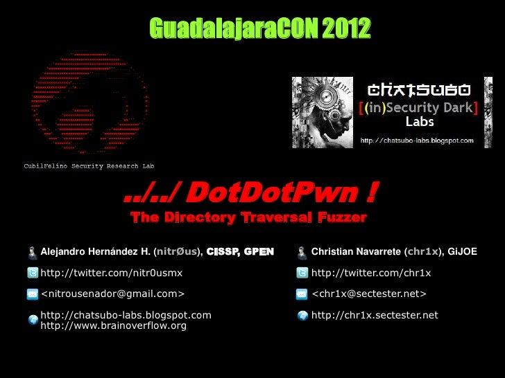 GuadalajaraCON 2012                ../../ DotDotPwn !                 The Directory Traversal FuzzerAlejandro Hernández H....