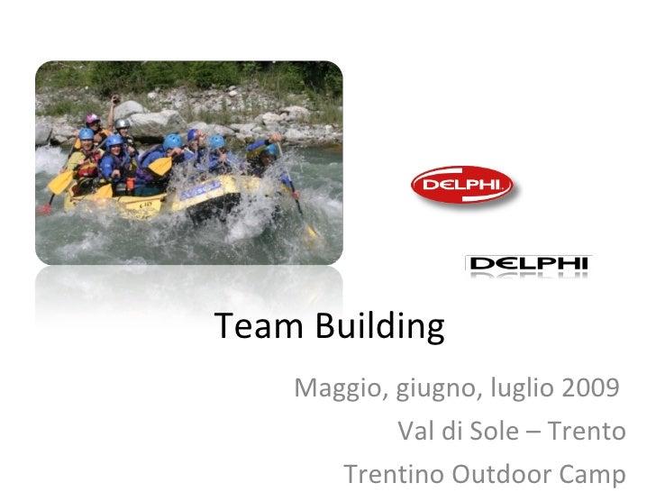 Team Building Maggio, giugno, luglio 2009  Val di Sole – Trento Trentino Outdoor Camp