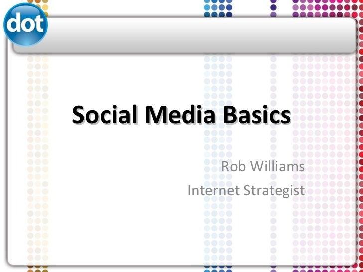 Social Media Basics Rob Williams Internet Strategist