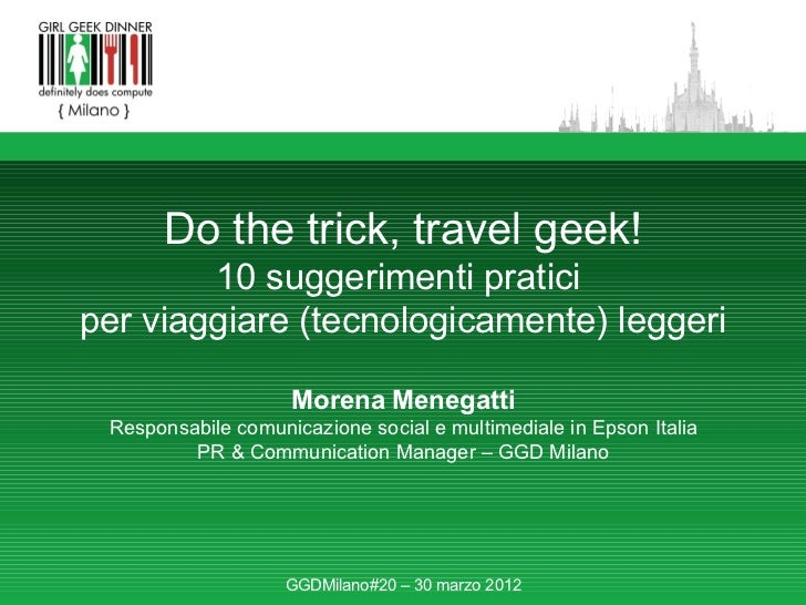 Do the trick, travel geek!        10 suggerimenti praticiper viaggiare (tecnologicamente) leggeri                    Moren...